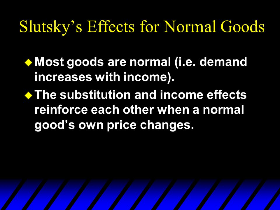 Slutsky's Effects for Normal Goods u Most goods are normal (i.e. demand increases with income). u The substitution and income effects reinforce each o