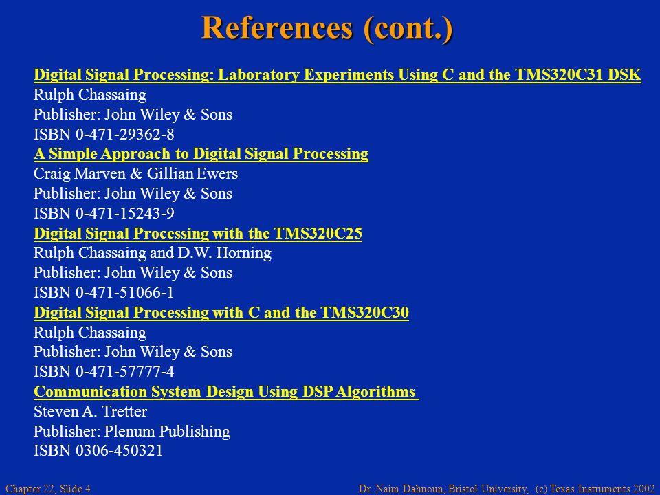Dr. Naim Dahnoun, Bristol University, (c) Texas Instruments 2002 Chapter 22, Slide 4 References (cont.) Digital Signal Processing: Laboratory Experime