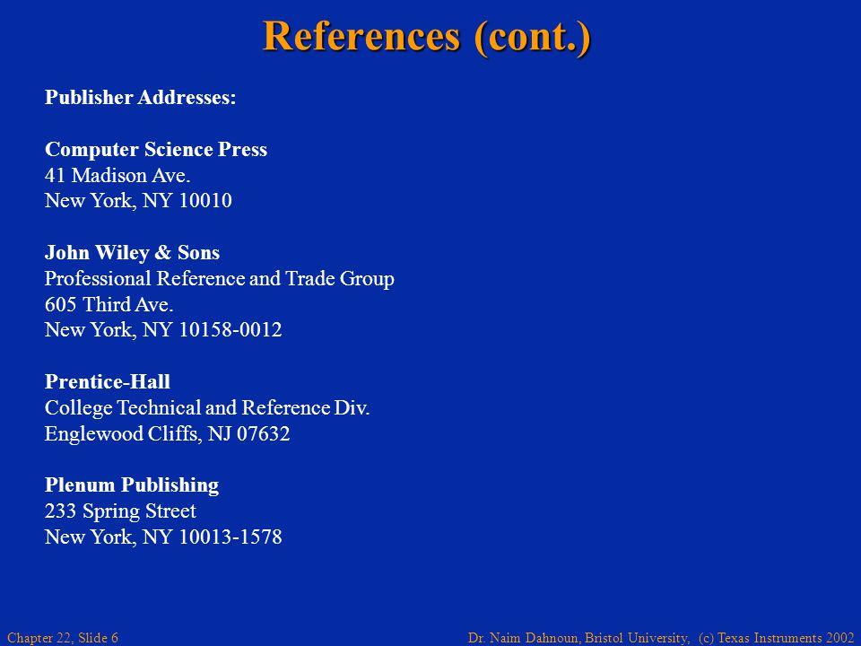 Dr. Naim Dahnoun, Bristol University, (c) Texas Instruments 2002 Chapter 22, Slide 6 References (cont.) Publisher Addresses: Computer Science Press 41