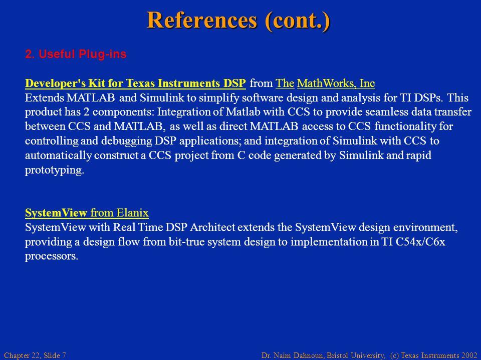Dr. Naim Dahnoun, Bristol University, (c) Texas Instruments 2002 Chapter 22, Slide 7 References (cont.) 2. Useful Plug-ins Developer's Kit for Texas I