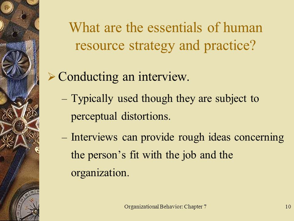 Organizational Behavior: Chapter 710 What are the essentials of human resource strategy and practice.