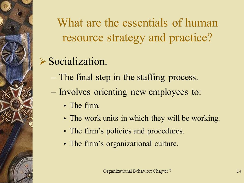 Organizational Behavior: Chapter 714 What are the essentials of human resource strategy and practice.