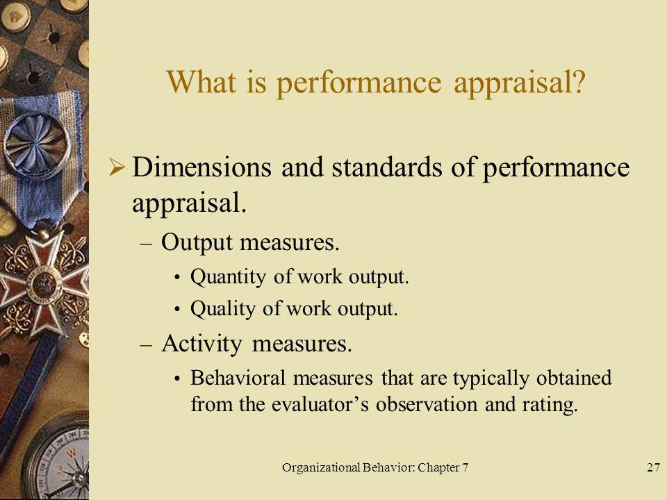 Organizational Behavior: Chapter 727 What is performance appraisal.