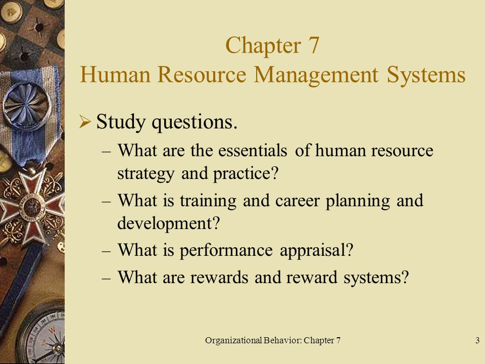 Organizational Behavior: Chapter 73 Chapter 7 Human Resource Management Systems  Study questions.