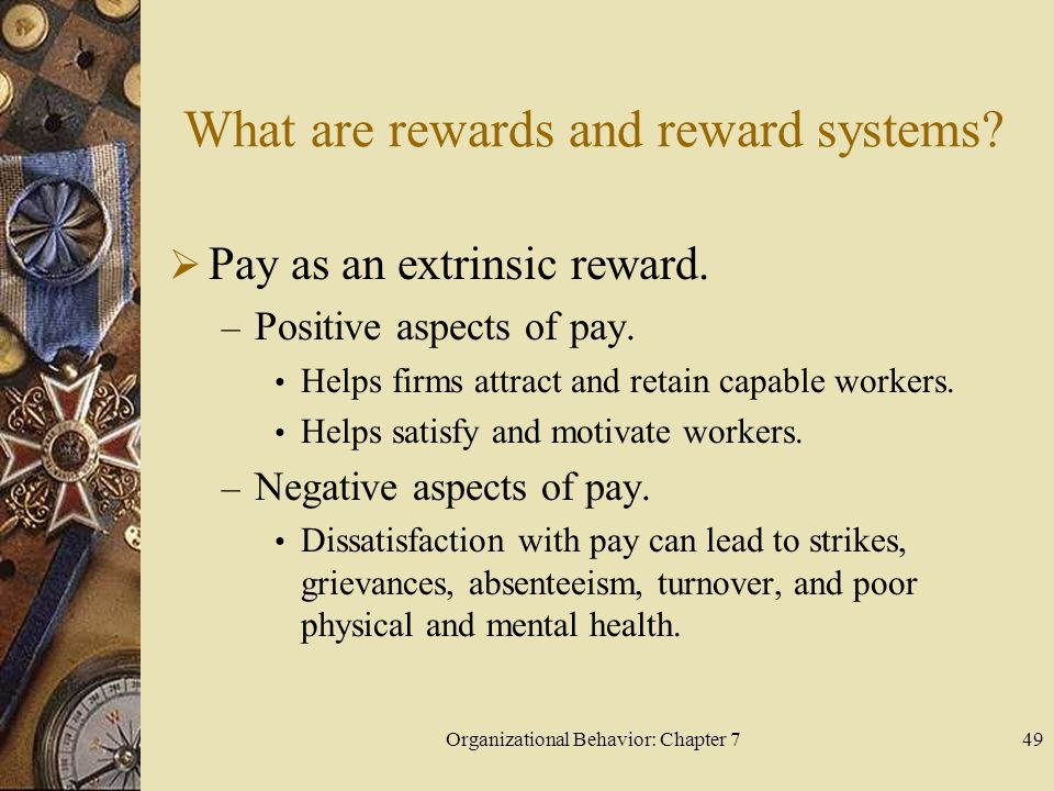 Organizational Behavior: Chapter 749 What are rewards and reward systems.