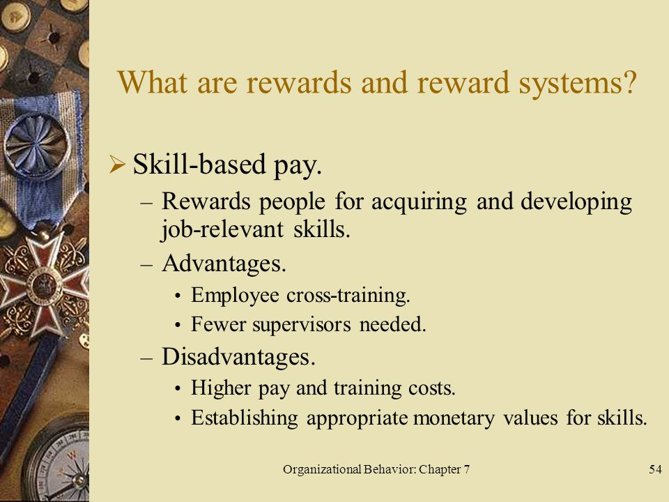 Organizational Behavior: Chapter 754 What are rewards and reward systems.