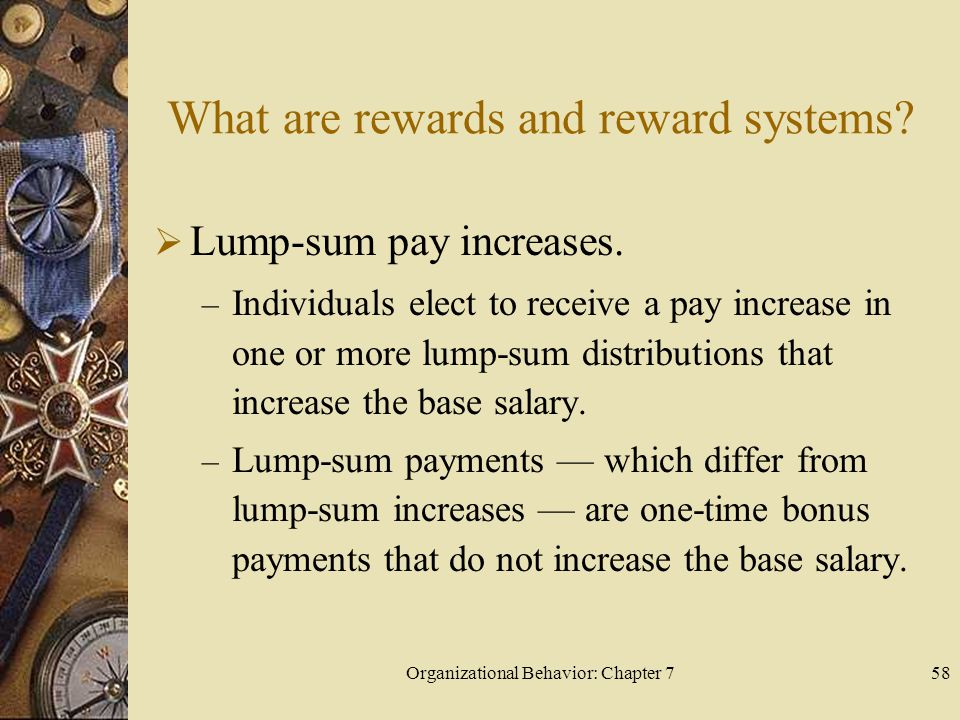 Organizational Behavior: Chapter 758 What are rewards and reward systems.
