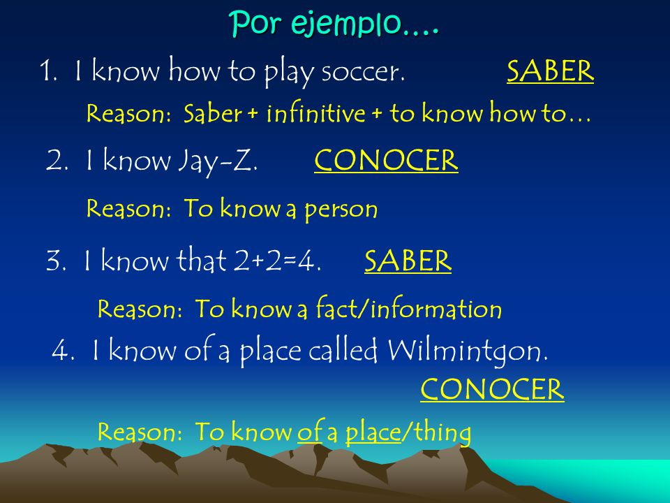 Por ejemplo…. 1. I know how to play soccer.SABER Reason: Saber + infinitive + to know how to… 2.