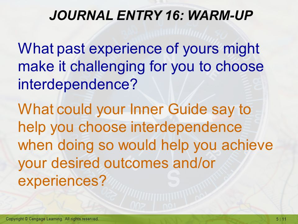 5 | 11 Copyright © Cengage Learning. All rights reserved. What past experience of yours might make it challenging for you to choose interdependence? W