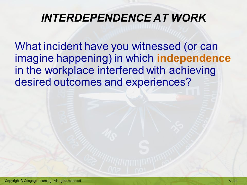 5 | 20 Copyright © Cengage Learning. All rights reserved. INTERDEPENDENCE AT WORK What incident have you witnessed (or can imagine happening) in which