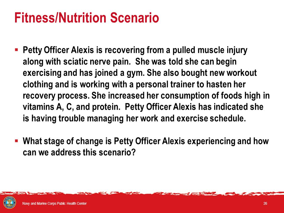 Fitness/Nutrition Scenario  Petty Officer Alexis is recovering from a pulled muscle injury along with sciatic nerve pain.