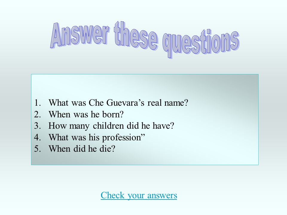 1.What was Che Guevara's real name. 2.When was he born.