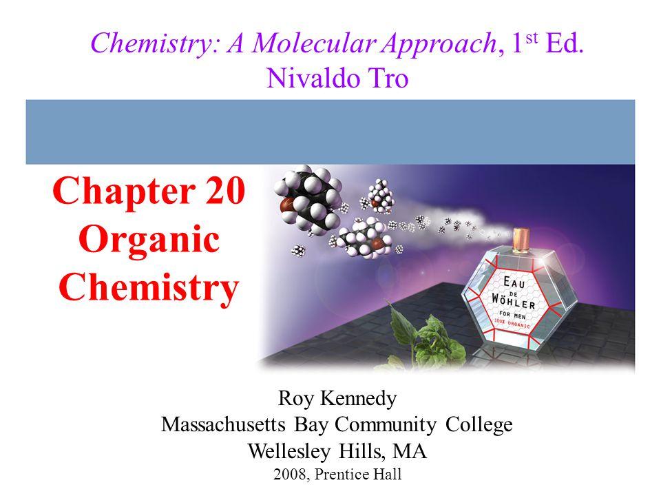 Chapter 20 Organic Chemistry 2008, Prentice Hall Chemistry: A Molecular Approach, 1 st Ed.