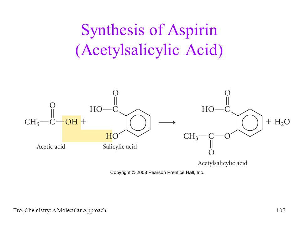 Tro, Chemistry: A Molecular Approach107 Synthesis of Aspirin (Acetylsalicylic Acid)