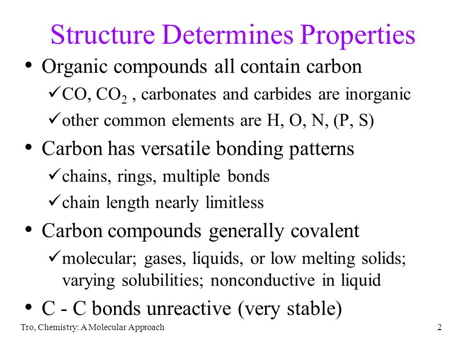 Tro, Chemistry: A Molecular Approach2 Structure Determines Properties Organic compounds all contain carbon CO, CO 2, carbonates and carbides are inorg