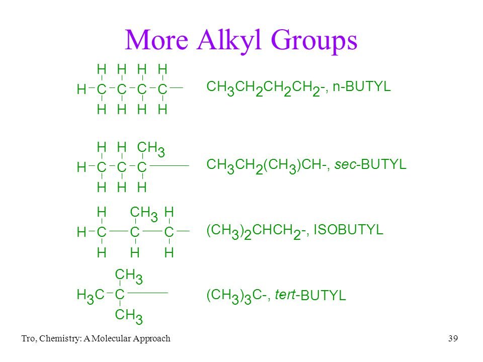 Tro, Chemistry: A Molecular Approach39 More Alkyl Groups BUTYL