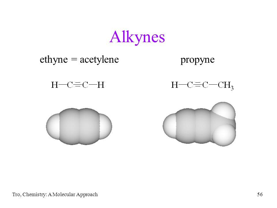 Tro, Chemistry: A Molecular Approach56 Alkynes ethyne = acetylenepropyne