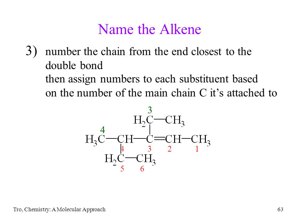 Tro, Chemistry: A Molecular Approach63 Name the Alkene 3) number the chain from the end closest to the double bond then assign numbers to each substit