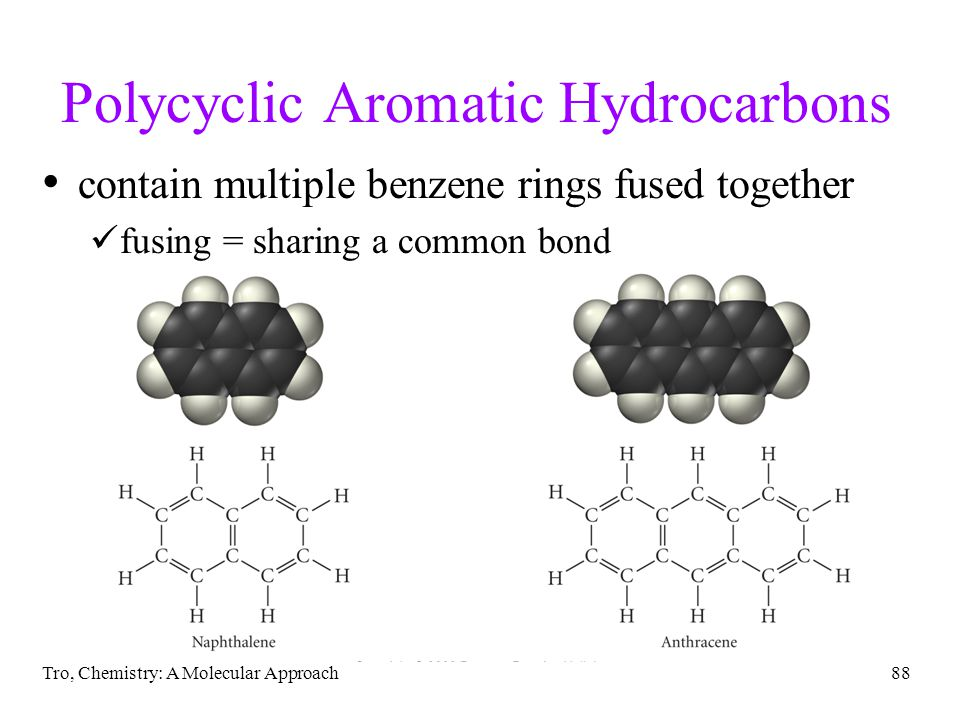 Tro, Chemistry: A Molecular Approach88 Polycyclic Aromatic Hydrocarbons contain multiple benzene rings fused together fusing = sharing a common bond