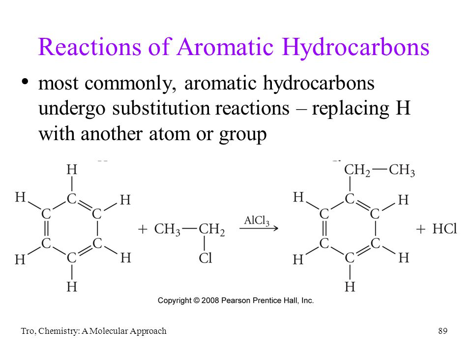 Tro, Chemistry: A Molecular Approach89 Reactions of Aromatic Hydrocarbons most commonly, aromatic hydrocarbons undergo substitution reactions – replacing H with another atom or group