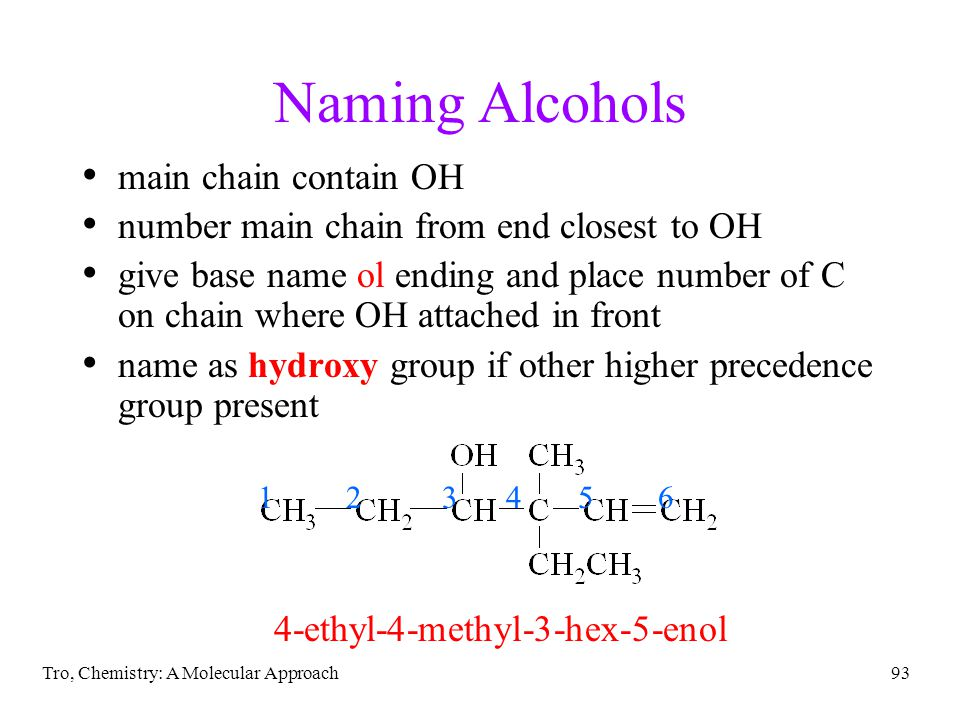 Tro, Chemistry: A Molecular Approach93 Naming Alcohols main chain contain OH number main chain from end closest to OH give base name ol ending and pla