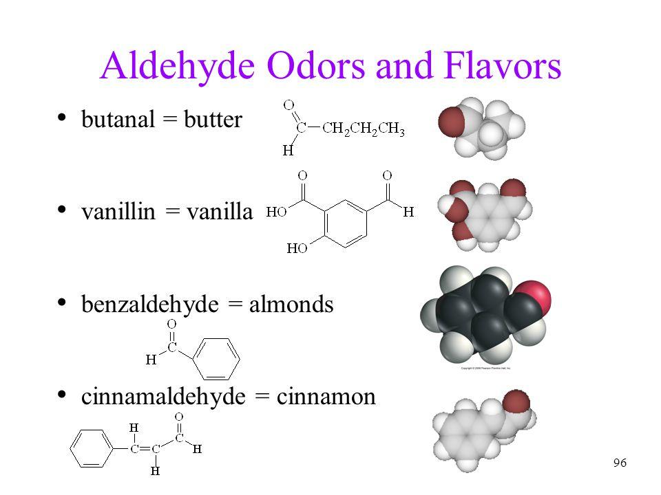 96 Aldehyde Odors and Flavors butanal = butter vanillin = vanilla benzaldehyde = almonds cinnamaldehyde = cinnamon