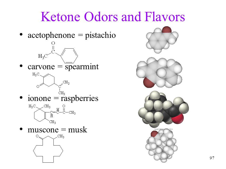 97 Ketone Odors and Flavors acetophenone = pistachio carvone = spearmint ionone = raspberries muscone = musk