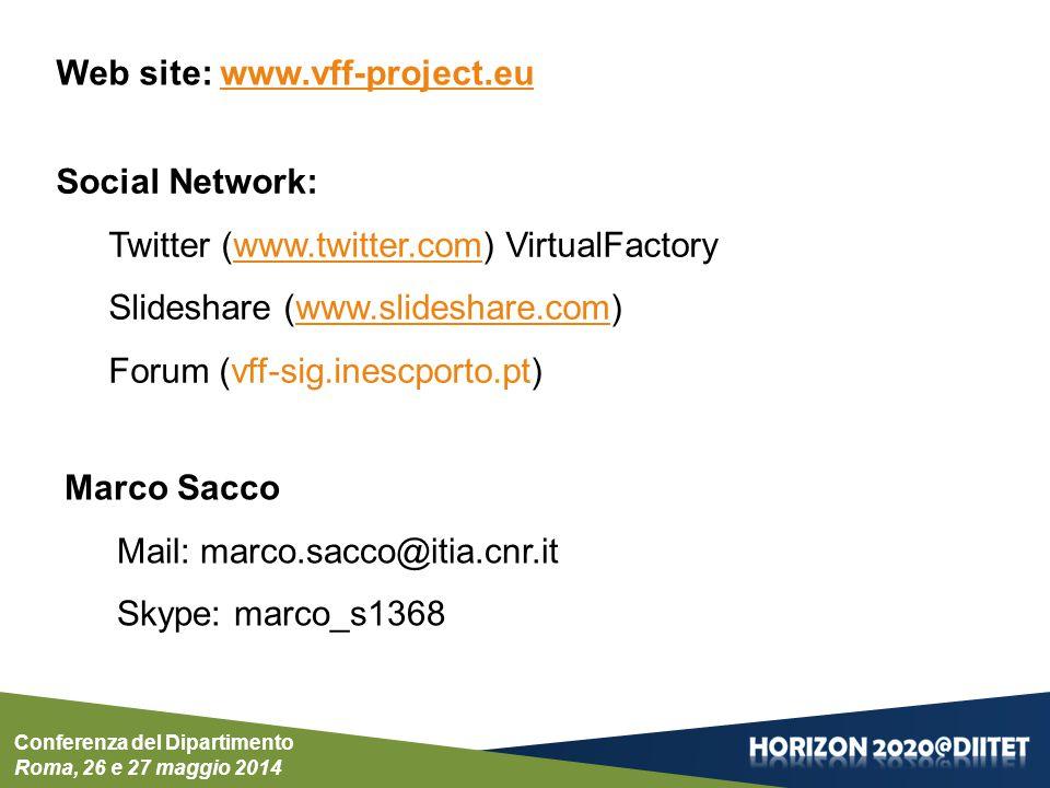 Conferenza del Dipartimento Roma, 26 e 27 maggio 2014 Web site: www.vff-project.eu Social Network: Twitter (www.twitter.com) VirtualFactory Slideshare (www.slideshare.com) Forum (vff-sig.inescporto.pt) Marco Sacco Mail: marco.sacco@itia.cnr.it Skype: marco_s1368