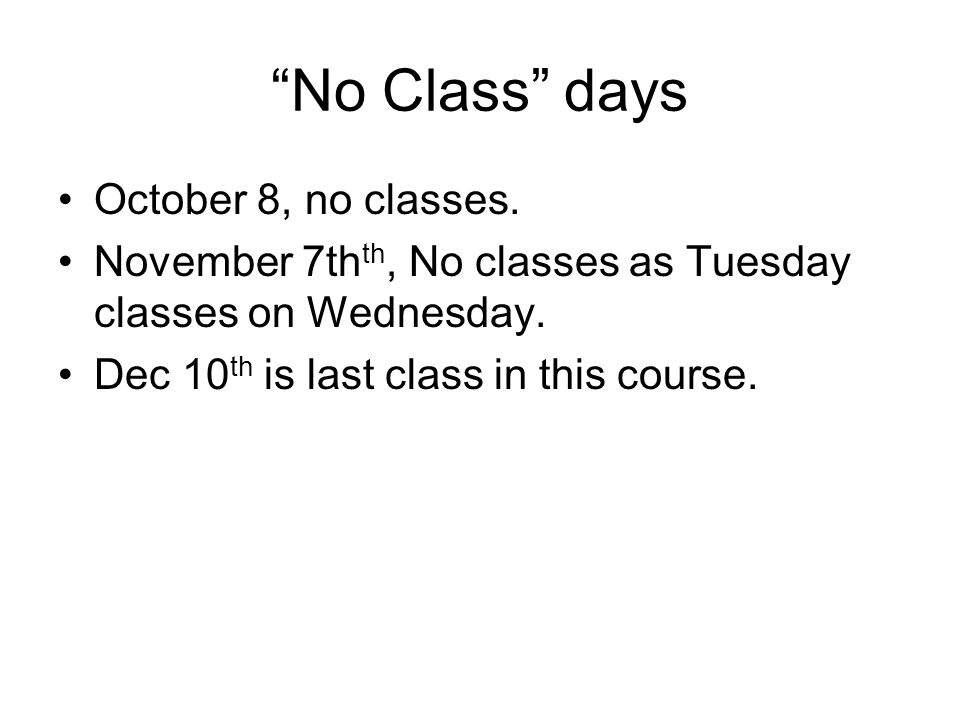 No Class days October 8, no classes.November 7th th, No classes as Tuesday classes on Wednesday.