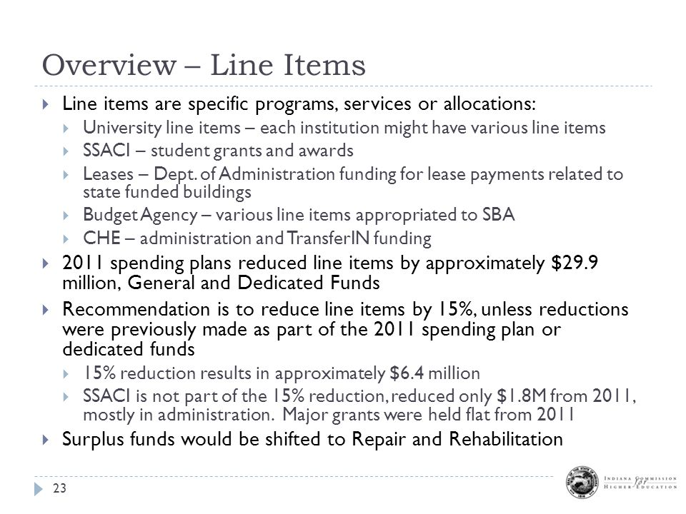 Overview – Line Items 23  Line items are specific programs, services or allocations:  University line items – each institution might have various line items  SSACI – student grants and awards  Leases – Dept.