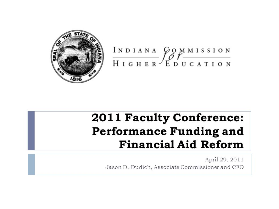 2011 Faculty Conference: Performance Funding and Financial Aid Reform April 29, 2011 Jason D.