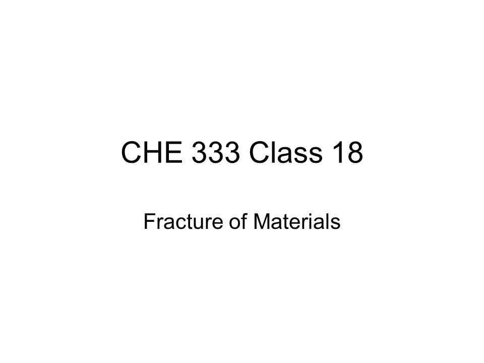 CHE 333 Class 18 Fracture of Materials