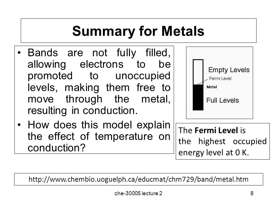 Summary for Metals che-30005 lecture 28 Bands are not fully filled, allowing electrons to be promoted to unoccupied levels, making them free to move t
