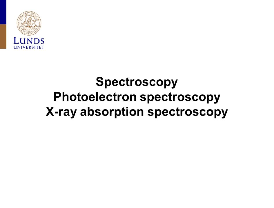 Lunds universitet / Fysiska institutionen / Avdelningen för synkrotronljusfysik FYST20 VT 2010 How to measure x-ray absorption spectra The number of decays (as a function of photon energy) is (exactly) proportional to the number of excitations (as a function of photon energy).