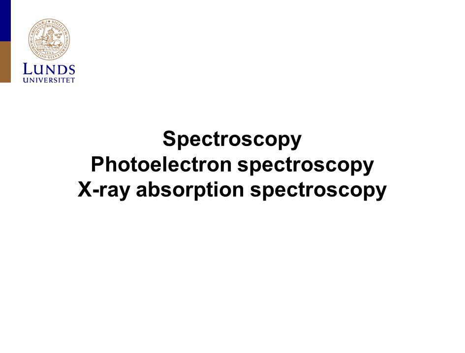 Lunds universitet / Fysiska institutionen / Avdelningen för synkrotronljusfysik FYST20 VT 2010 X-ray photoelectron spectroscopy Photoelectron spectroscopy = Photoemission spectroscopy XPS = X-ray photoelectron spectroscopy UPS = Ultraviolet photoelectron spectroscopy Hard x-ray: approx.