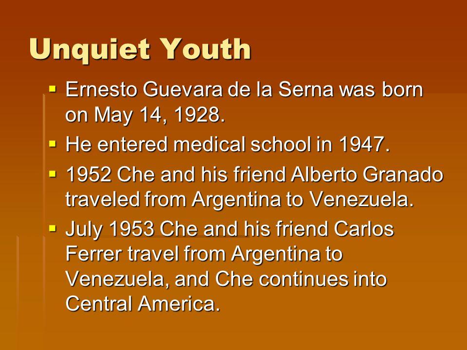 Unquiet Youth  Ernesto Guevara de la Serna was born on May 14, 1928.