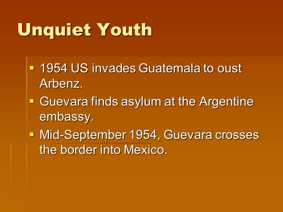 Unquiet Youth  1954 US invades Guatemala to oust Arbenz.