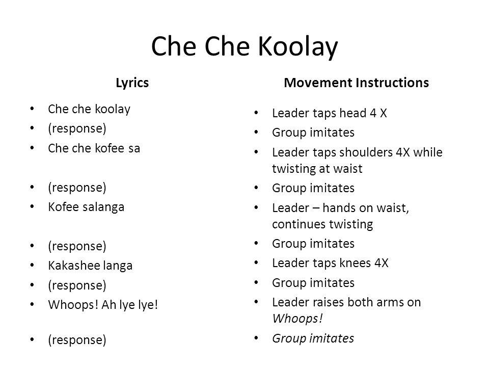 Che Che Koolay Lyrics Che che koolay (response) Che che kofee sa (response) Kofee salanga (response) Kakashee langa (response) Whoops.
