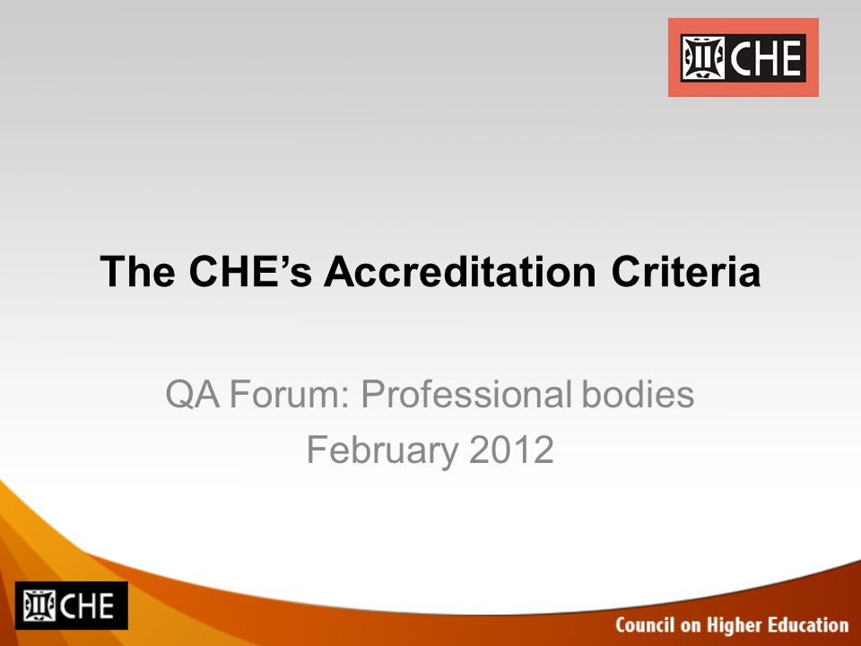 The CHE's Accreditation Criteria QA Forum: Professional bodies February 2012