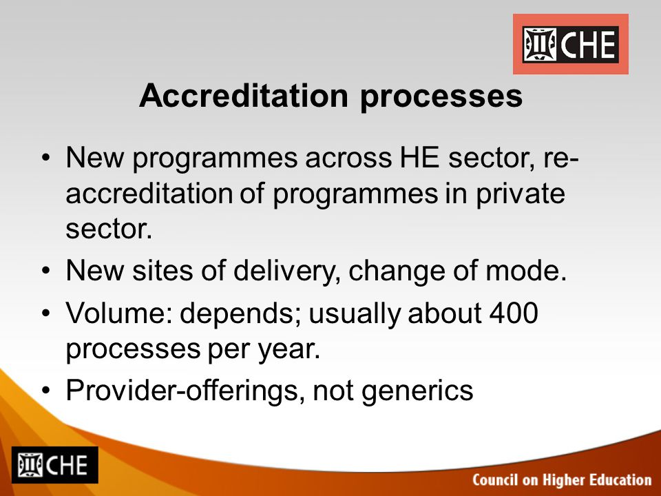 Accreditation processes New programmes across HE sector, re- accreditation of programmes in private sector.