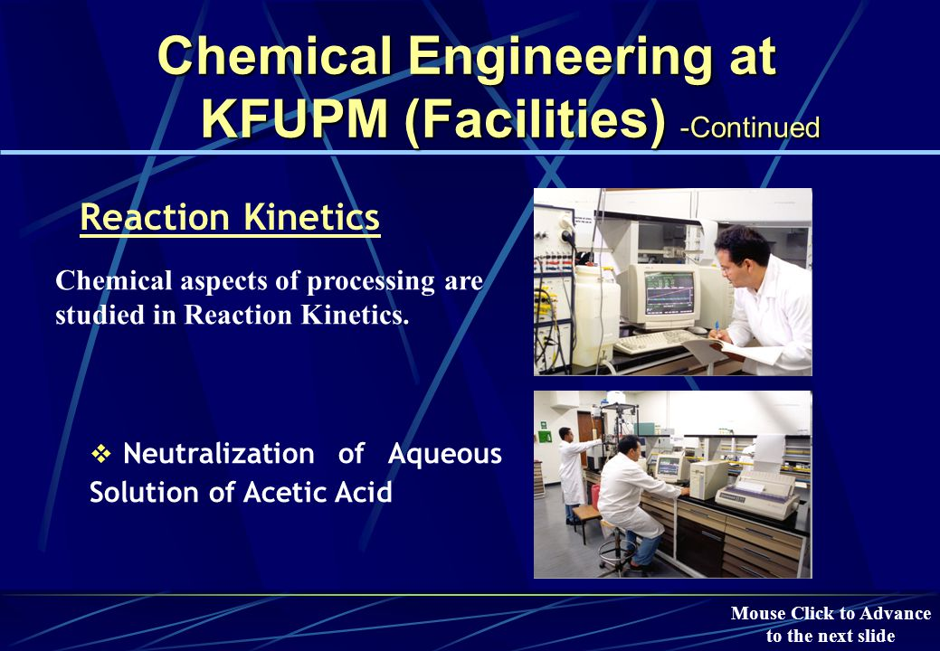 Chemical Engineering at KFUPM (Facilities) -Continued Unit Operation  Continuous Distillation of a Binary Mixture under steady state conditions Mouse Click to Advance to the next slide