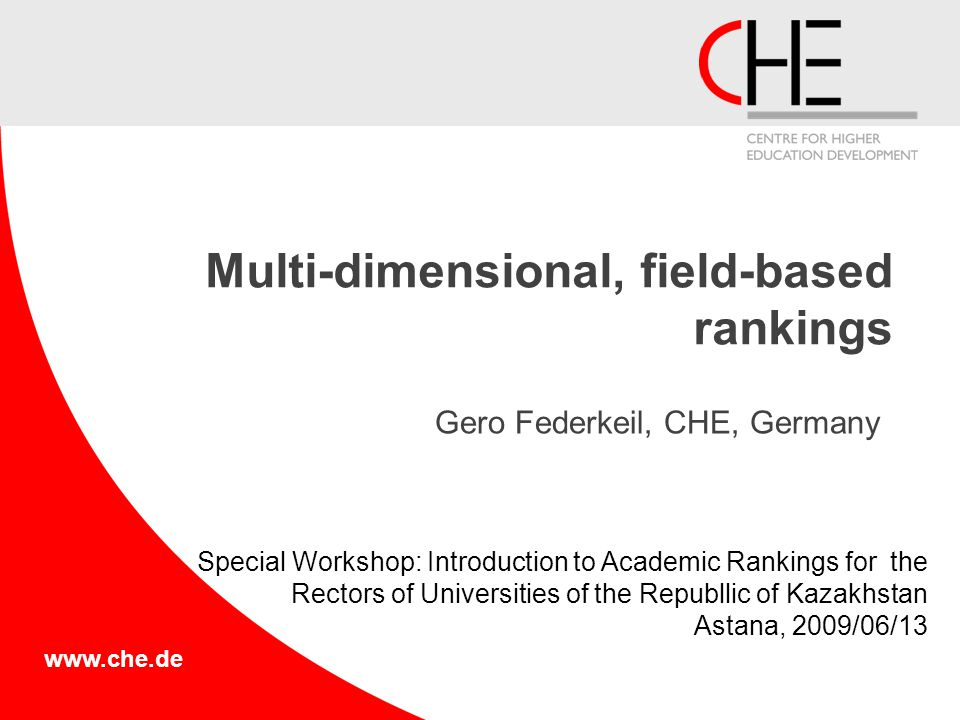 www.che.de Multi-dimensional, field-based rankings Gero Federkeil, CHE, Germany Special Workshop: Introduction to Academic Rankings for the Rectors of Universities of the Republlic of Kazakhstan Astana, 2009/06/13