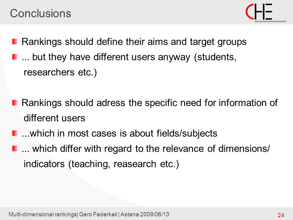 Conclusions Multi-dimensional rankings| Gero Federkeil | Astana 2009/06/13 24 Rankings should define their aims and target groups...
