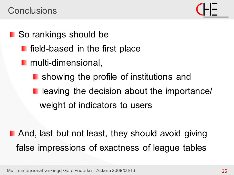 Conclusions Multi-dimensional rankings| Gero Federkeil | Astana 2009/06/13 25 So rankings should be field-based in the first place multi-dimensional,