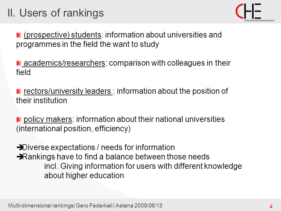 Conclusions Multi-dimensional rankings| Gero Federkeil | Astana 2009/06/13 25 So rankings should be field-based in the first place multi-dimensional, showing the profile of institutions and leaving the decision about the importance/ weight of indicators to users And, last but not least, they should avoid giving false impressions of exactness of league tables