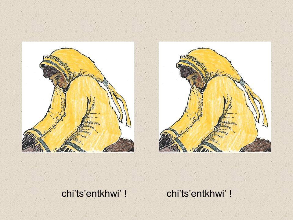 emee'liche' khwe che'ye' ?