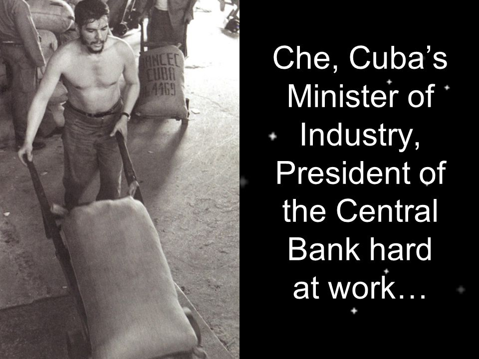 Che, Cuba's Minister of Industry, President of the Central Bank hard at work…