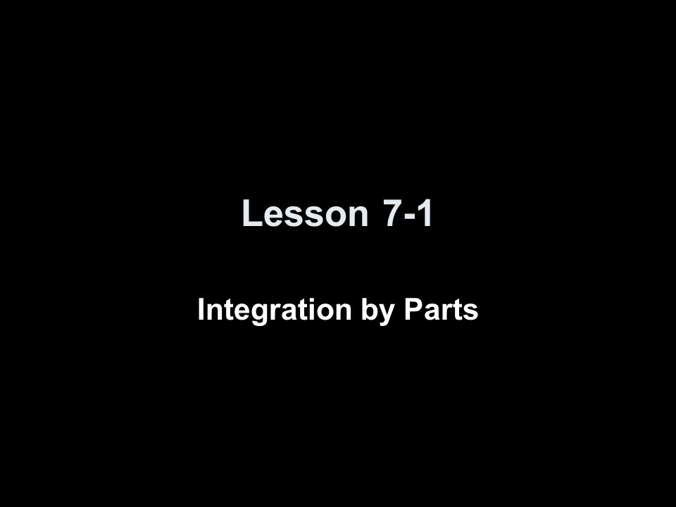 Lesson 7-1 Integration by Parts