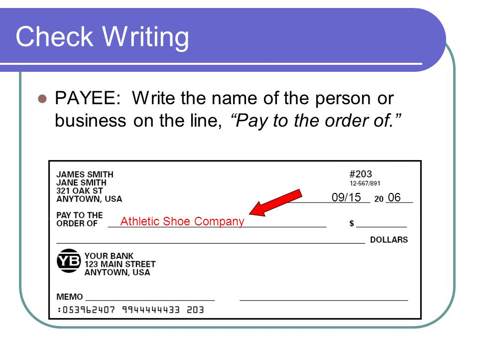 "Check Writing PAYEE: Write the name of the person or business on the line, ""Pay to the order of."" 09/15 06 Athletic Shoe Company"