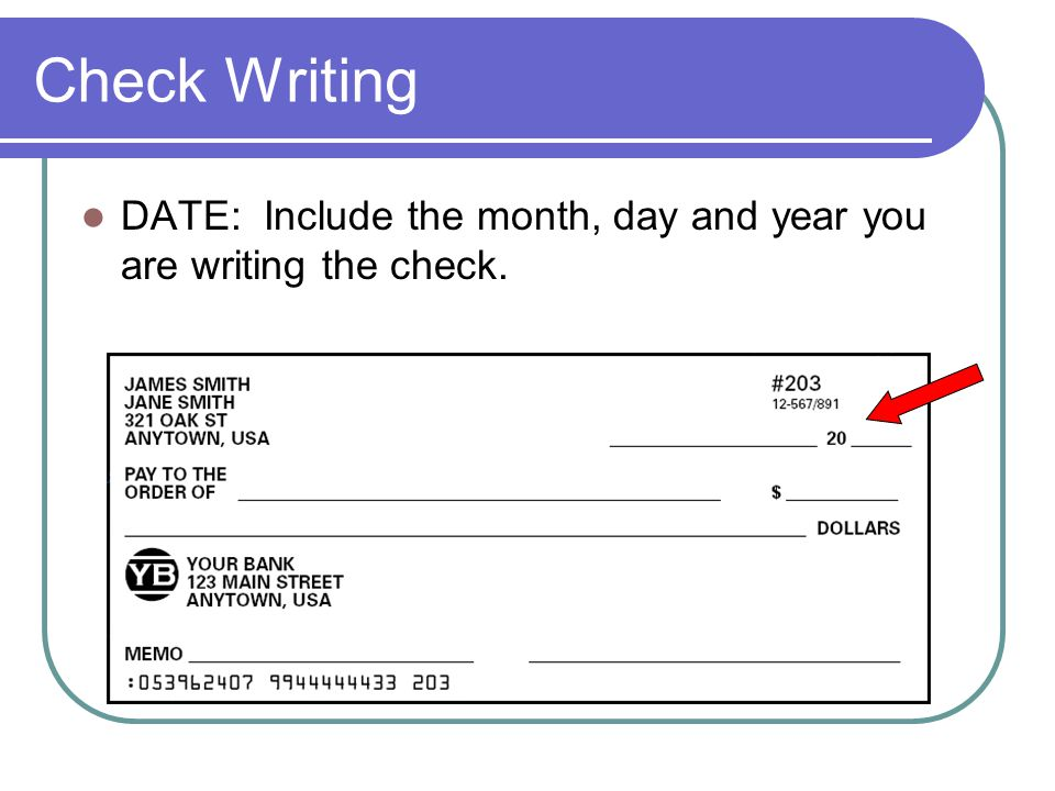 Check Writing DATE: Include the month, day and year you are writing the check.